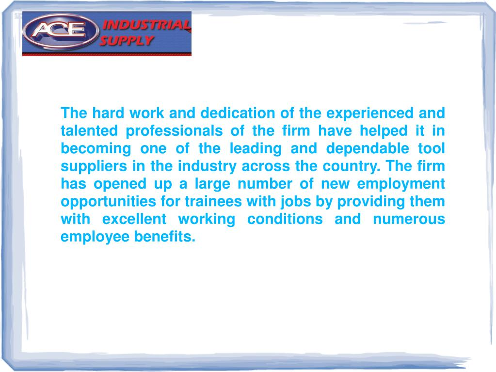 The hard work and dedication of the experienced and talented professionals of the firm have helped it in becoming one of the leading and dependable tool suppliers in the industry across the country. The firm has opened up a large number of new employment opportunities for trainees with jobs by providing them with excellent working conditions and numerous employee benefits.