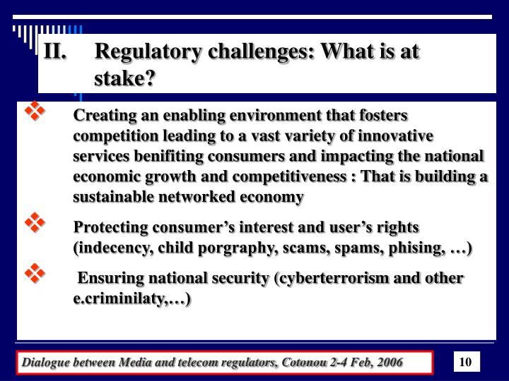 II.   	Regulatory challenges: What is at 	stake?