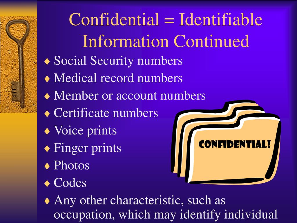Confidential = Identifiable Information Continued
