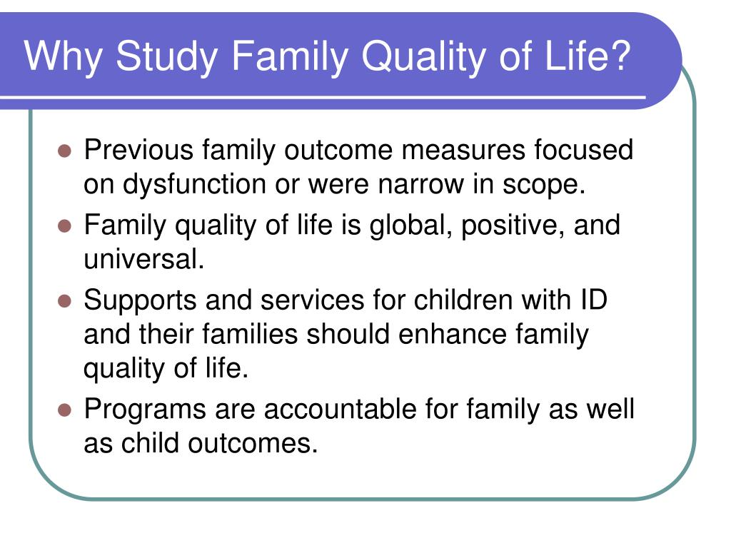 Why Study Family Quality of Life?