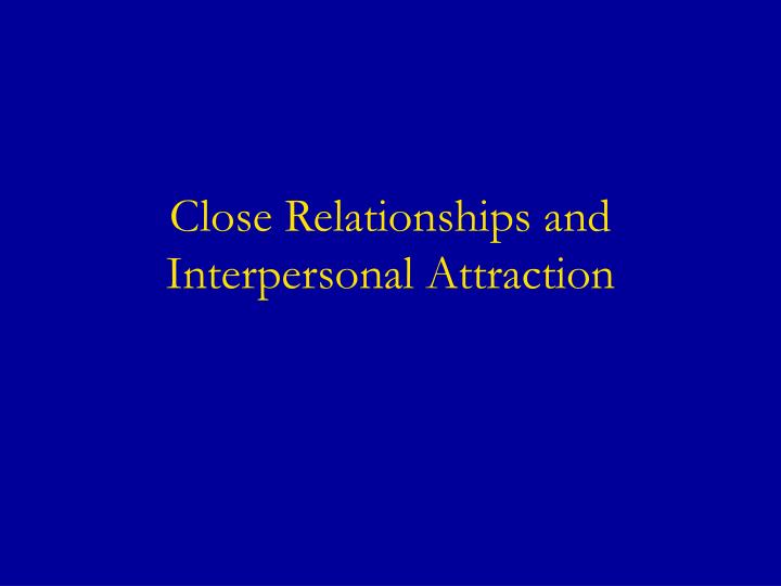 Close relationships and interpersonal attraction l.jpg
