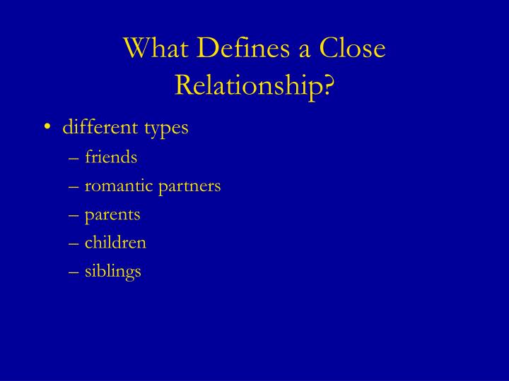 What defines a close relationship