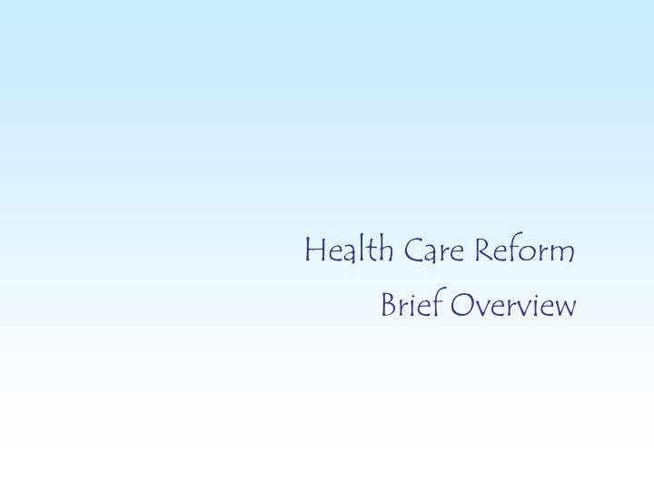 Health care reform brief overview