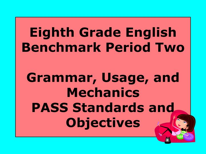 Eighth grade english benchmark period two grammar usage and mechanics pass standards and objectives