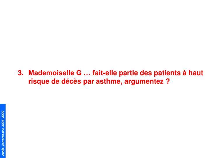 Mademoiselle G  fait-elle partie des patients  haut risque de dcs par asthme, argumentez?