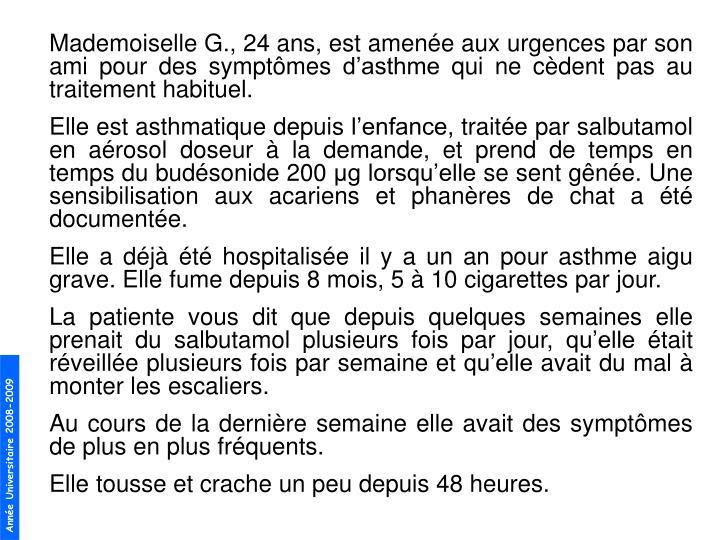 Mademoiselle G., 24 ans, est amene aux urgences par son ami pour des symptmes dasthme qui ne cdent pas au traitement habituel.