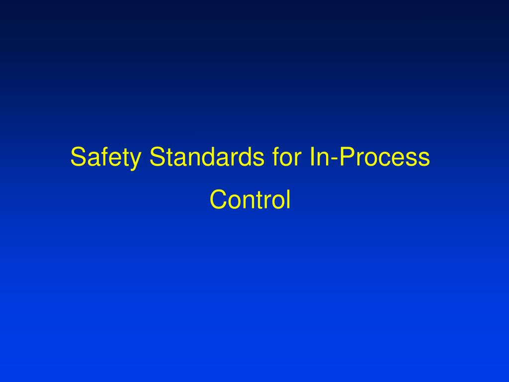 Safety Standards for In-Process Control