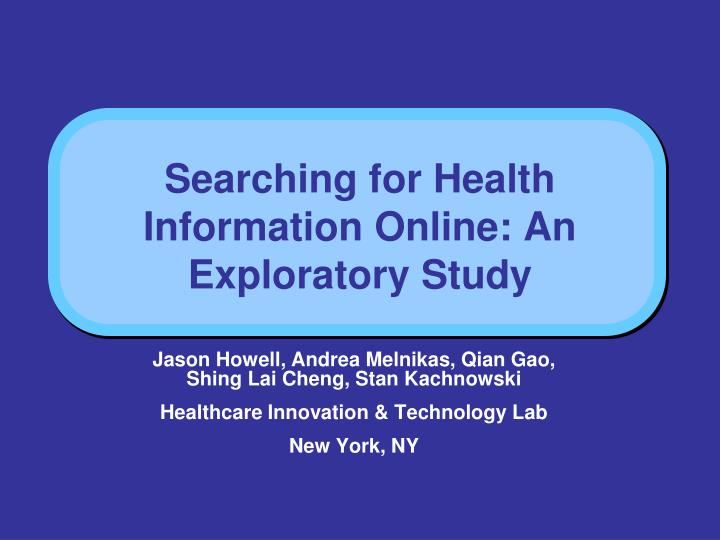 Searching for health information online an exploratory study