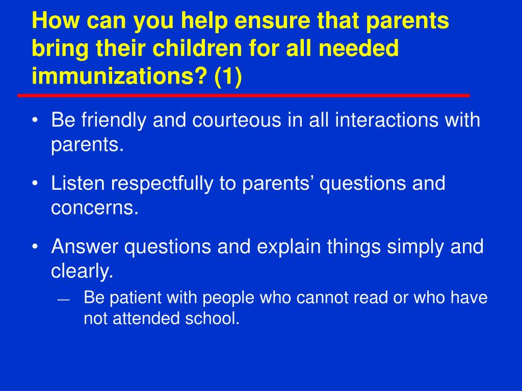 How can you help ensure that parents bring their children for all needed immunizations? (1)
