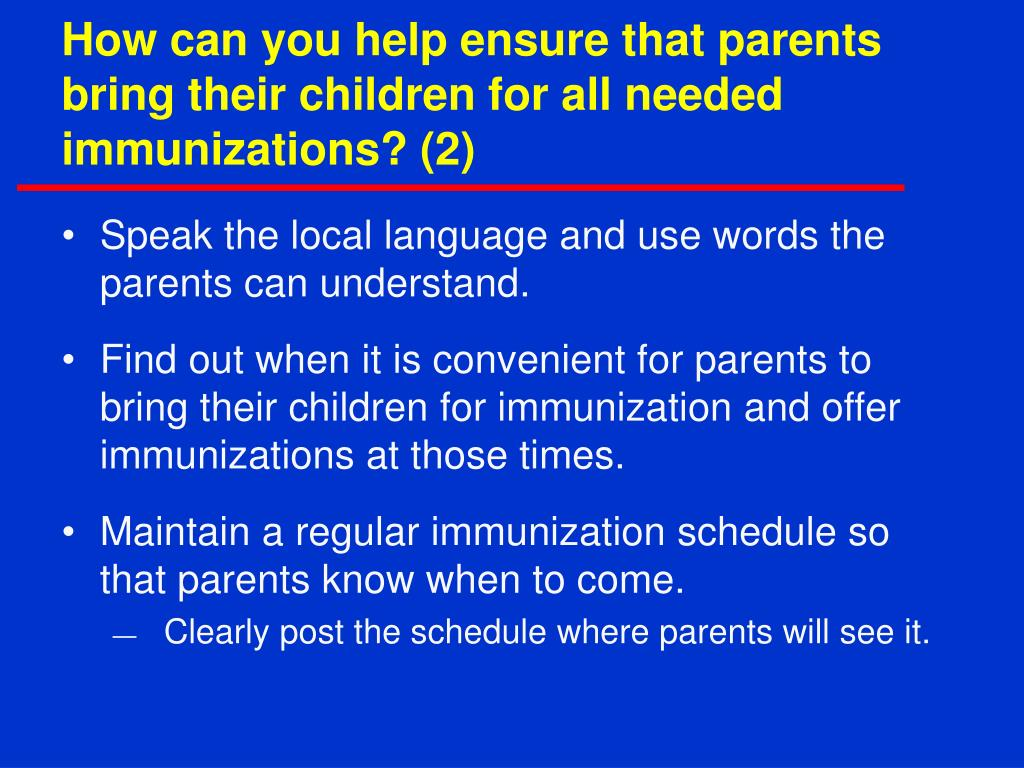 How can you help ensure that parents bring their children for all needed immunizations? (2)