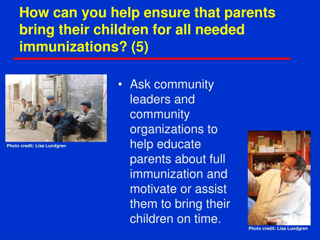 How can you help ensure that parents bring their children for all needed immunizations? (5)