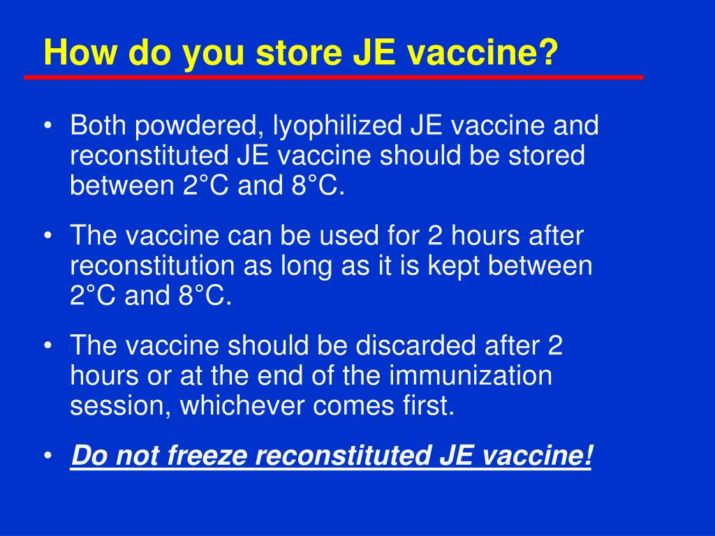 How do you store JE vaccine?