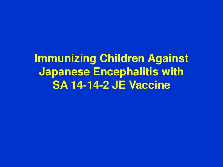 Immunizing children against japanese encephalitis with sa 14 14 2 je vaccine