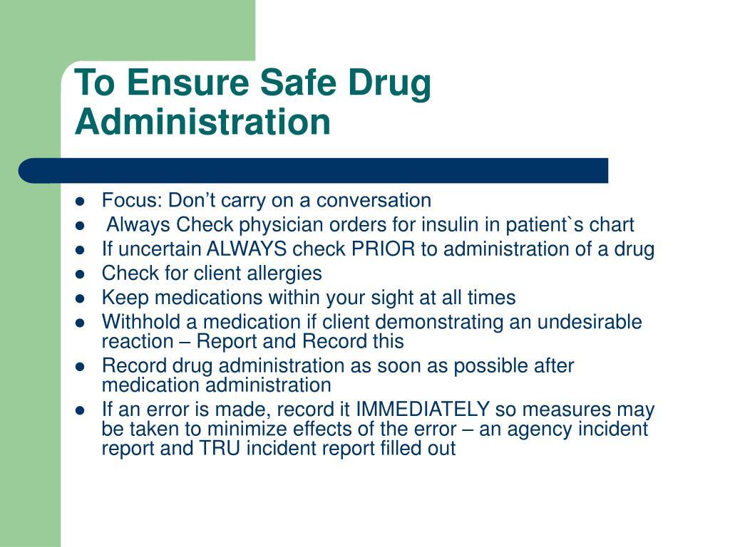 To Ensure Safe Drug Administration