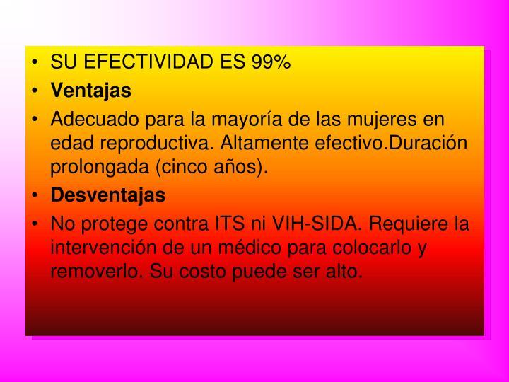 SU EFECTIVIDAD ES 99%