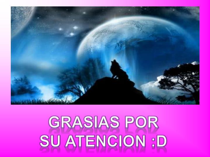 GRASIAS POR SU ATENCION :D
