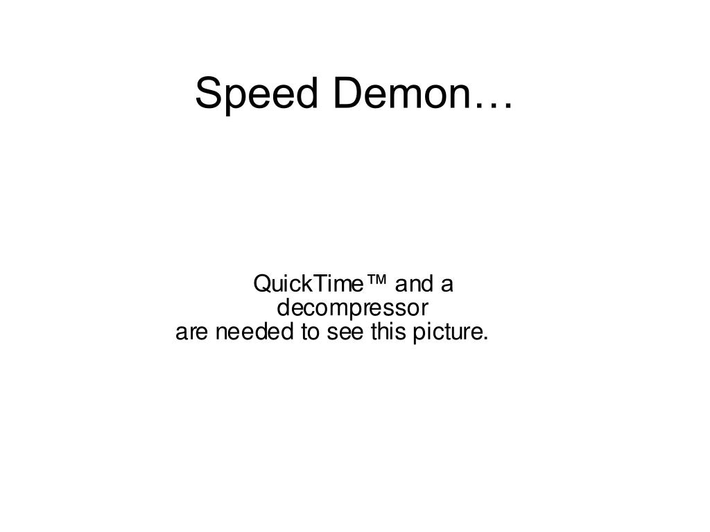Speed Demon…