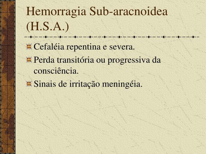 Hemorragia Sub-aracnoidea (H.S.A.)