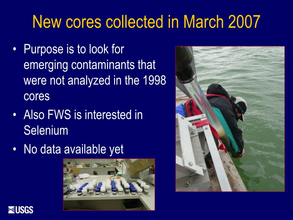 Purpose is to look for emerging contaminants that were not analyzed in the 1998 cores