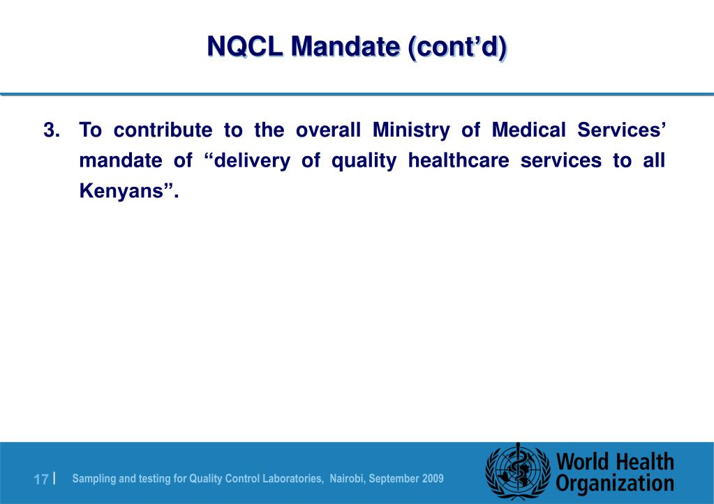"To contribute to the overall Ministry of Medical Services' mandate of ""delivery of quality healthcare services to all Kenyans""."