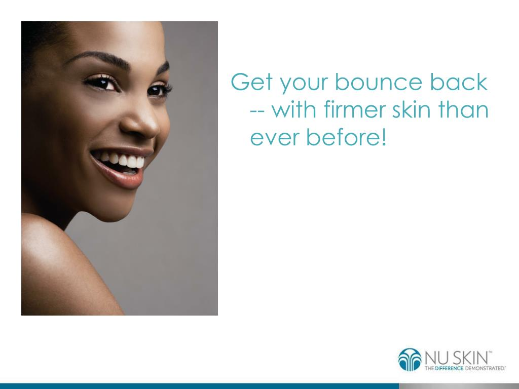 Get your bounce back -- with firmer skin than ever before!