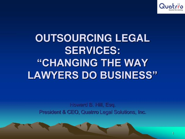 Outsourcing legal services changing the way lawyers do business