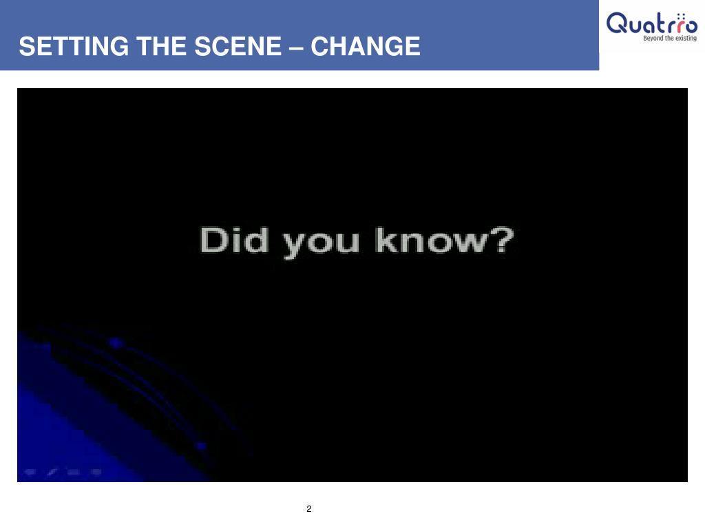 SETTING THE SCENE – CHANGE
