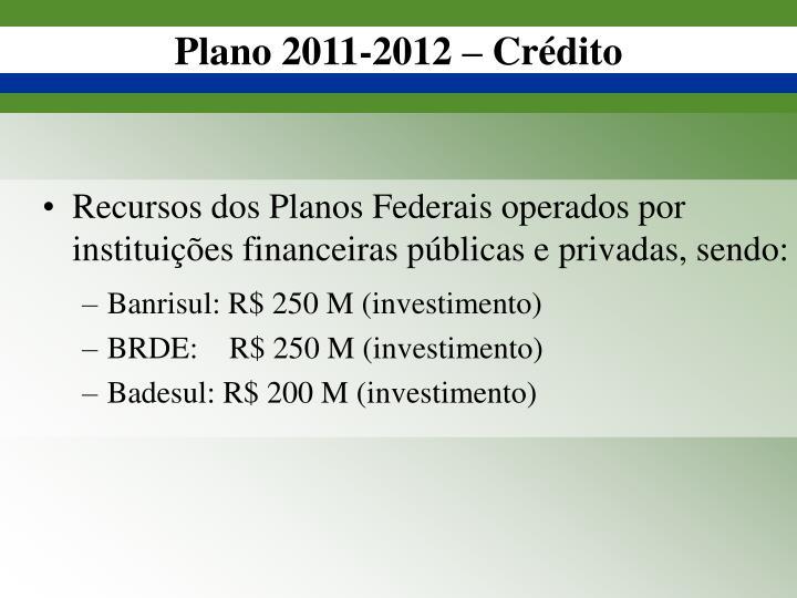 Recursos dos Planos Federais operados por instituições financeiras públicas e privadas, sendo: