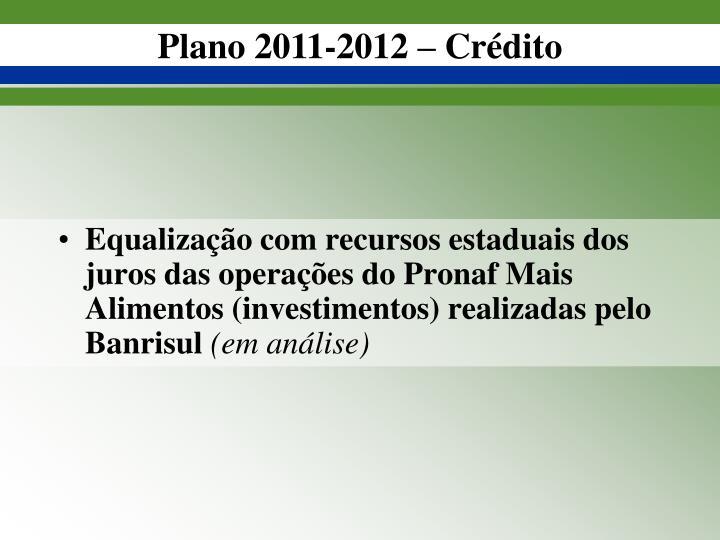 Equalização com recursos estaduais dos juros das operações do Pronaf Mais Alimentos (investimentos) realizadas pelo Banrisul