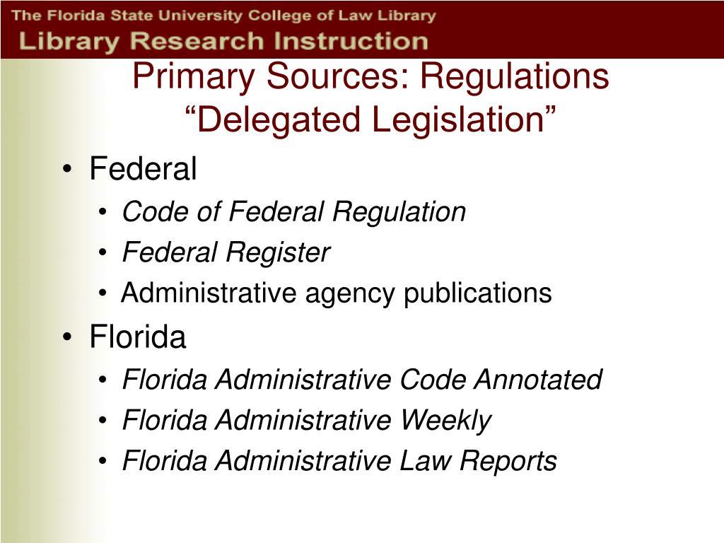 """Primary Sources: Regulations """"Delegated Legislation"""""""