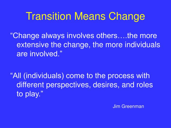 Transition Means Change