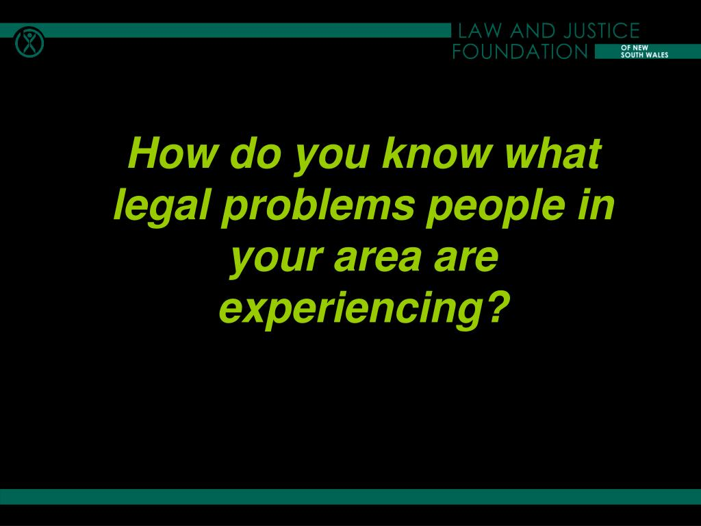 How do you know what legal problems people in your area are experiencing?