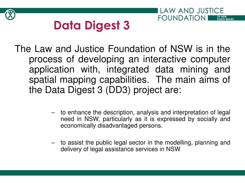 The Law and Justice Foundation of NSW is in the process of developing an interactive computer application with, integrated data mining and spatial mapping capabilities.  The main aims of the Data Digest 3 (DD3) project are: