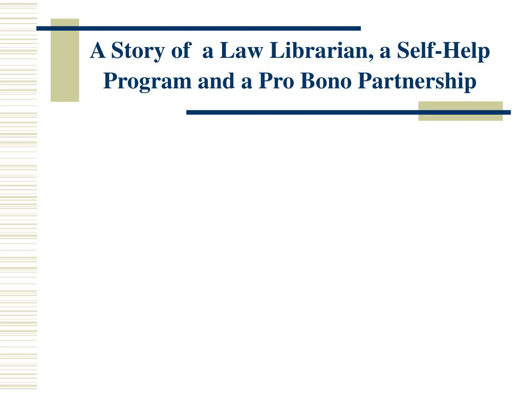 A Story of  a Law Librarian, a Self-Help Program and a Pro Bono Partnership