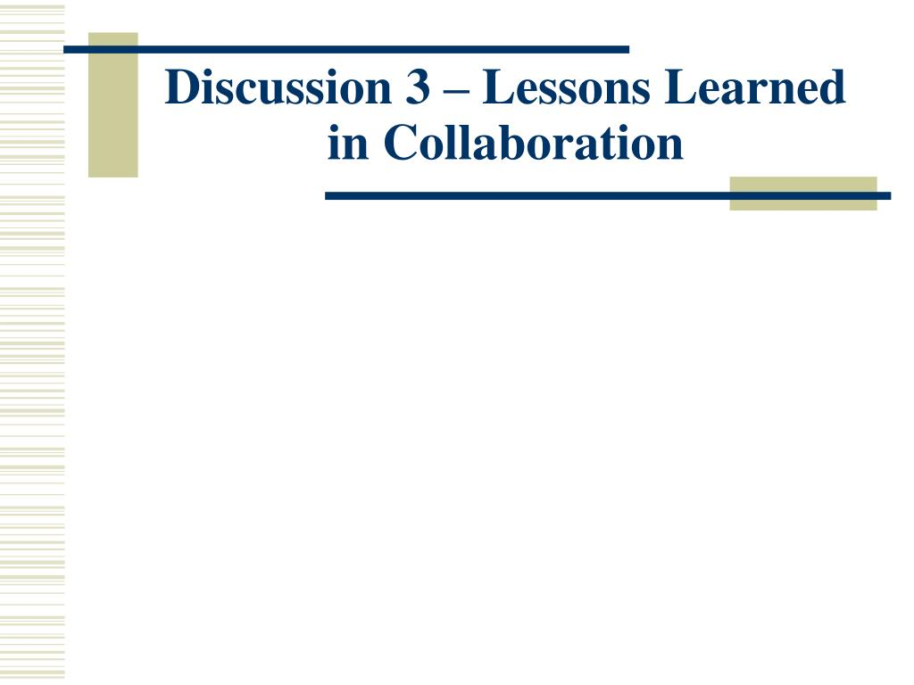 Discussion 3 – Lessons Learned in Collaboration