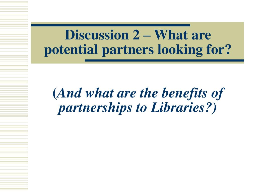Discussion 2 – What are potential partners looking for?