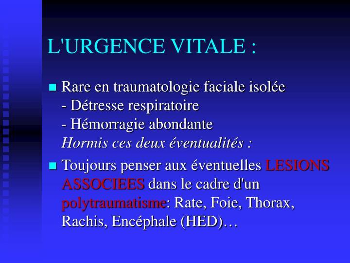 L'URGENCE VITALE :