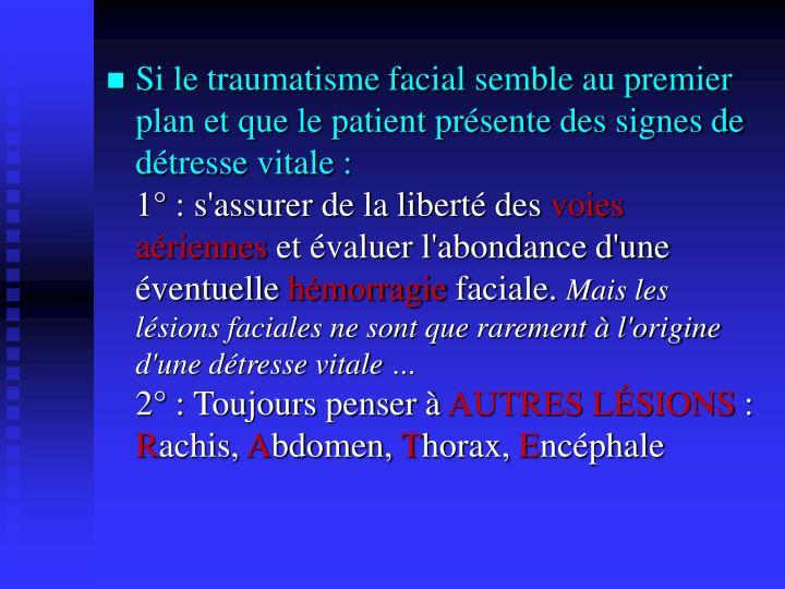 Si le traumatisme facial semble au premier plan et que le patient présente des signes de détresse vitale :