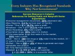every industry has recognized standards why not government