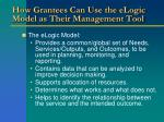 how grantees can use the elogic model as their management tool