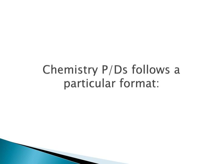 Chemistry P/Ds follows a particular format: