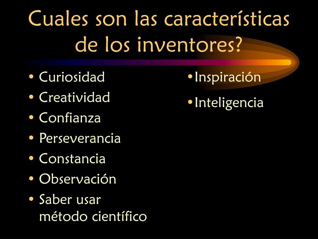 Cuales son las características de los inventores?