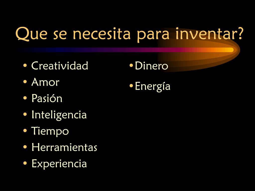Que se necesita para inventar?