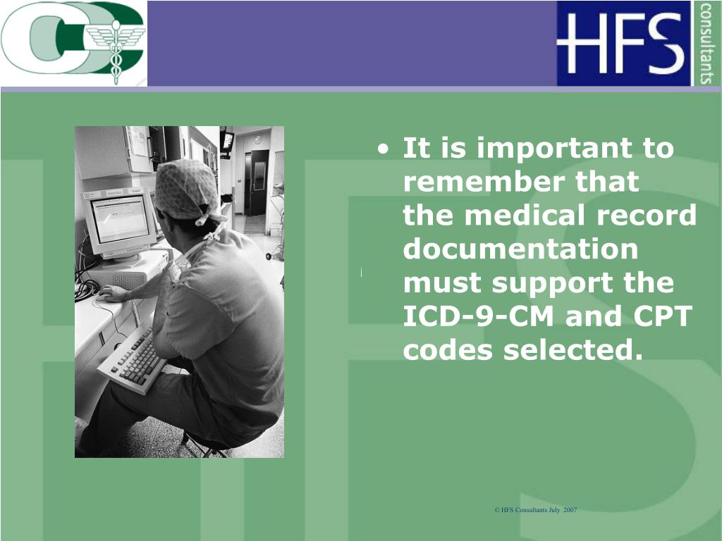 It is important to remember that the medical record documentation must support the ICD-9-CM and CPT codes selected.