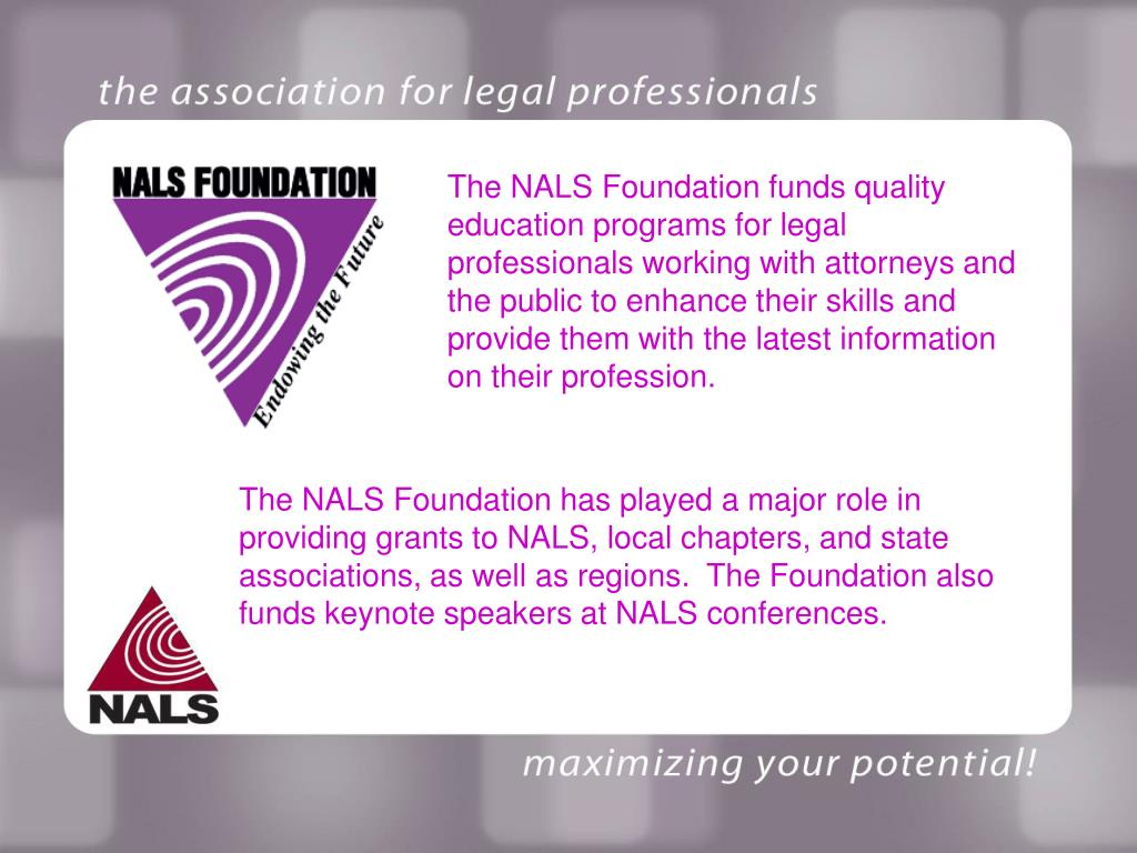 The NALS Foundation funds quality education programs for legal professionals working with attorneys and the public to enhance their skills and provide them with the latest information on their profession.