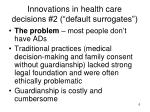 innovations in health care decisions 2 default surrogates