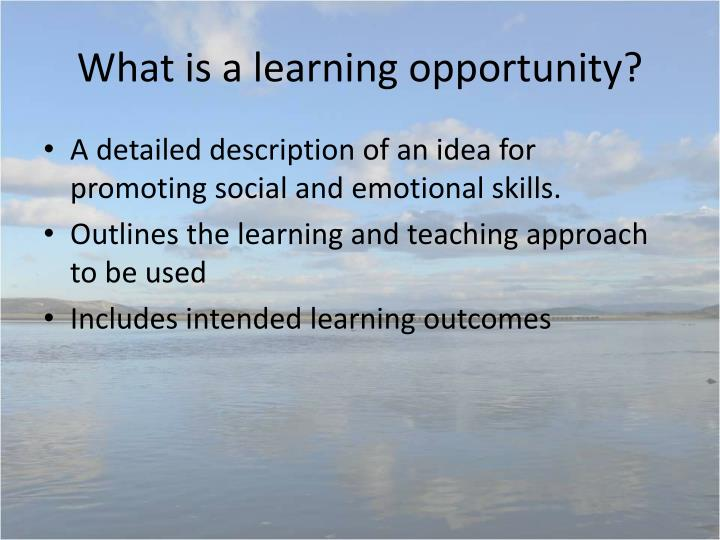 What is a learning opportunity?