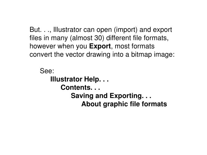 But. . ., Illustrator can open (import) and export files in many (almost 30) different file formats,...