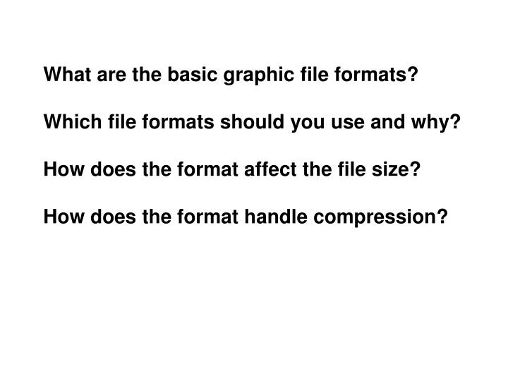 What are the basic graphic file formats?
