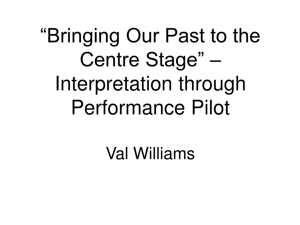 """""""Bringing Our Past to the Centre Stage"""" – Interpretation through Performance Pilot"""